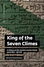 King of the Seven Climes : A History of the Ancient Iranian World (3000 BCE - 651 CE)