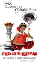 Kings, Queens & Stable Boys: Why Men Cheat; A Guide to a Better Relationship