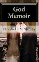 God Memoir (Modern Day Mystical God Memoirs, nr. 1)