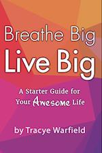 "Breathe Big Live Big ""A Starter Guide For Your Awesome Life"""