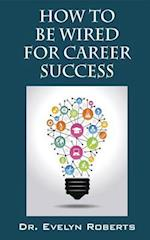 HOW TO BE WIRED FOR CAREER SUCCESS (Careers Success)
