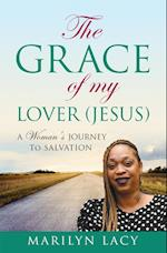 The Grace of My Lover (Jesus) a Woman's Journey to Salvation