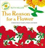 The Reason for a Flower (Ruth Hellers World of Nature)