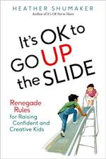 It's OK to Go Up the Slide af Heather Shumaker
