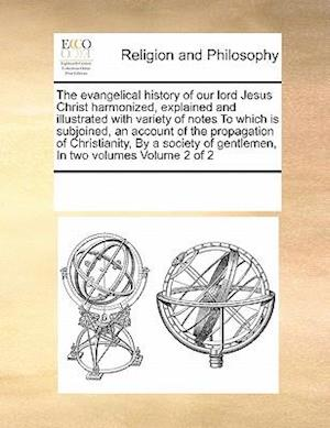 The evangelical history of our lord Jesus Christ harmonized, explained and illustrated with variety of notes To which is subjoined, an account of the