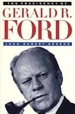 The Presidency of Gerald R. Ford af John Robert Greene