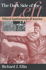 Dark Side of the Left (PB) (American Political Thought University Press of Kansas)