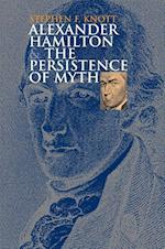 Alexander Hamilton and the Persistence of Myth af Stephen F. Knott