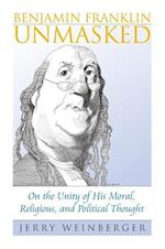 Benjamin Franklin Unmasked (American Political Thought)