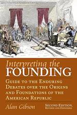 Interpreting the Founding (American Political Thought University Press of Kansas)