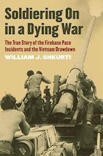 Soldiering On in a Dying War (Modern War Studies)