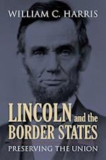Lincoln and the Border States af William C. Harris