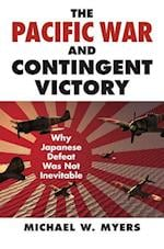 The Pacific War and Contingent Victory (Modern War Studies)