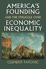 America's Founding and the Struggle over Economic Inequality (Constitutional Thinking)