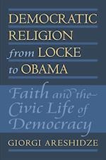 Democratic Religion from Locke to Obama (American Political Thought)