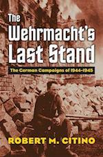 The Wehrmacht's Last Stand (Modern War Studies)