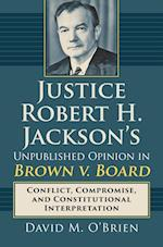 Justice Robert H. Jackson's Unpublished Opinion in Brown V. Board
