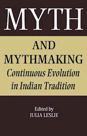 Myth and Mythmaking : Continuous Evolution in Indian Tradition
