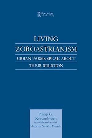 Living Zoroastrianism: Urban Parsis Speak about Their Religion