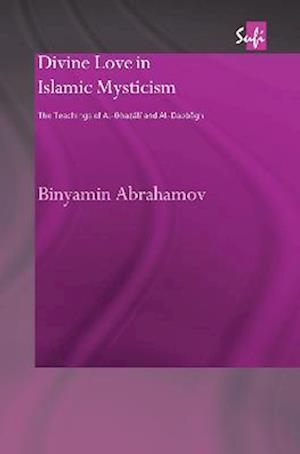 Divine Love in Islamic Mysticism: The Teachings of Al-Ghazali and Al-Dabbagh