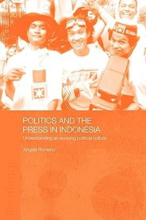 Politics and the Press in Indonesia: Understanding an Evolving Political Culture