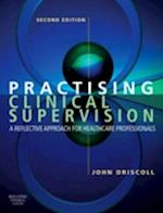 Practising Clinical Supervision: A Reflective Approach for Healthcare Professionals af John Driscoll