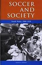 Soccer and Society in South Wales, 1900-1939 (Studies in Welsh History, nr. 20)