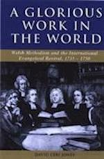 'A Glorious Work in the World' (Studies in Welsh History)