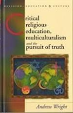 Critical Religious Education, Multiculturalism and the Pursuit of Truth (Religion, Education and Culture)