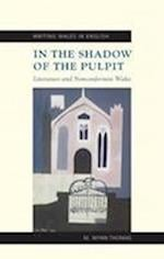 In the Shadow of the Pulpit (Writing Wales in English S)