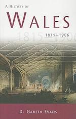 A History of Wales 1815-1906 (History of Wales, nr. 3)