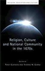 Religion, Culture and National Community in the 1670s (Religion, Education and Culture)