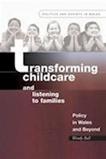 Transforming Childcare and Listening to Families (Politics & Society in Wales S)