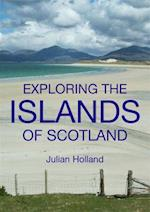 Exploring the Islands of Scotland af Julian Holland
