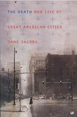 The Death and Life of Great American Cities af Jane Jacobs
