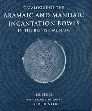 Catalogue of the Aramaic and Mandaic Incantation Bowls in the British Museum