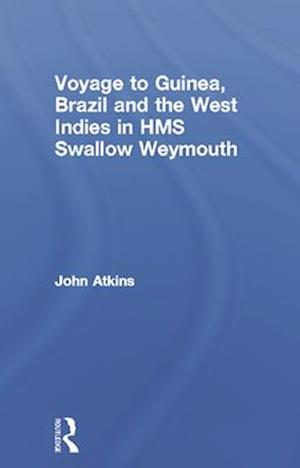 A Voyage to Guinea, Brazil, & the West Indies: In His Majesty's Ships, the Swallow and Weymouth