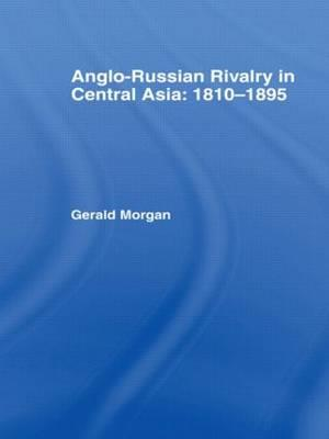 Anglo-Russian Rivalry in Central Asia 1810-1895