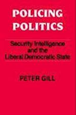 Policing Politics: Security Intelligence and the Liberal Democratic State
