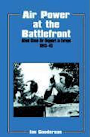Air Power at the Battlefront: Allied Close Air Support in Europe 1943-45