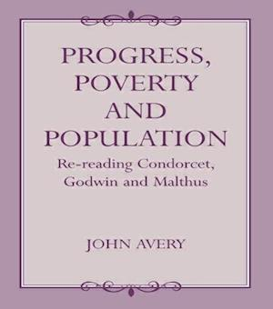 Progress, Proverty and Population: Re-Reading Condorcet, Godwin and Malthus