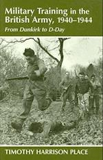 Military Training in the British Army, 1940-1944 (CASS SERIES--MILITARY HISTORY AND POLICY, nr. 6)