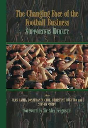 Bog, hardback The Changing Face of the Football Business af Alex Ferguson, Steven Warby, Jonathan Michie