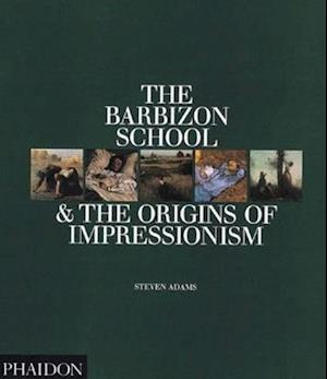 The Barbizon School and the Origins of Impressionism