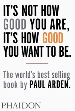 Bog, paperback It's Not How Good You Are, It's How Good You Want to Be af Paul Arden