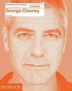 Bog, hardback George Clooney: Anatomy of an Actor af Jeremy Smith