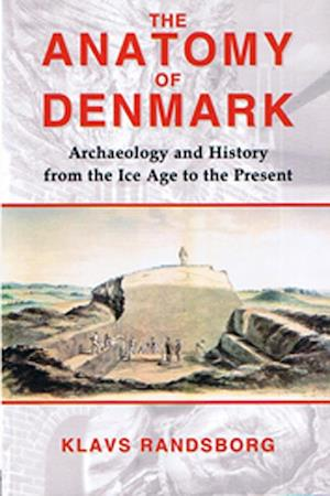 Bog ukendt format Anatomy of Denmark: Archaeology and History from the Ice Age to the Present af Duckworth