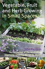 Vegetable, Fruit and Herb Growing in Small Spaces af John Harrison
