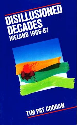Disillusioned Decades - Ireland 1966-87 af Tim Pat Coogan