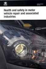 Health and Safety in Motor Vehicle Repair and Associated Industries (Health & Safety Guide, nr. 261)